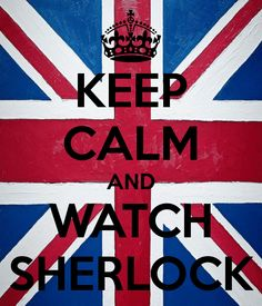 KEEP CALM AND WATCH SHERLOCK - KEEP CALM AND CARRY ON Image Generator - brought to you by the Ministry of Information