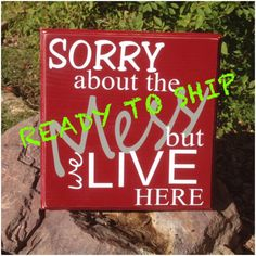Ready To Ship, Sorry About The Mess But We Live Here, Sign, Wall Decor by TheLittleSparkleShop on Etsy https://www.etsy.com/listing/294817631/ready-to-ship-sorry-about-the-mess-but