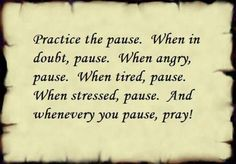 Pause...good advice.
