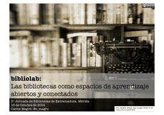 Las bibliotecas como espacios de aprendizaje abiertos y conectados. Presentación en las 3º Jornada de Bibliotecas de Extremadura. Celebradas en Mérida el 15 de octubre de 2014. Trata de responder a las siguientes preguntas: ¿Có…