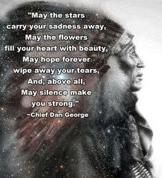 May the stars carry your sadness away. May the flowers fill your heart with beauty. May hope forever wipe away your tears, And, above all, May silence make you strong.