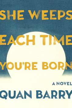 She Weeps Each Time You're Born by Quan Barry | 27 Of The Most Exciting New Books Of 2015