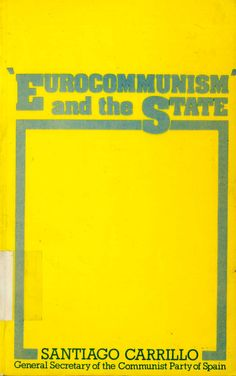 """Carrillo, Santiago (1915-2012) """"Eurocomunism"""" and the state / by Santiago Carrillo ; [traslated from the spanish by Nan Green and A. M. Elliott]. -- 1st. ed. -- London : Lawrence and Wishart, 1977. 172 p. ; 22 cm. ISBN 1-85315-408-2."""