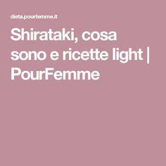 Shirataki, cosa sono e ricette light | PourFemme