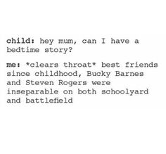 """""""Tell me a story?"""" """"Steve and Bucky were best friends..."""" << I have seriously actually done this<<<"""