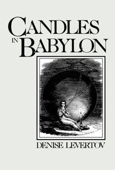 Candles in Babylon by Denise Levertov. Poems. Evinces both the inner strength gained by a life of social commitment and the quiet wisdom born of solitude.