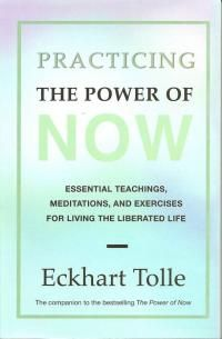 Eckhart Tolle - Practicing the Power of Now - Essential Teachings, Meditations and Exercises for living a liberated life!