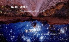 I believe in humility and I believe, though it is an old-fashioned virtue, in nobility.