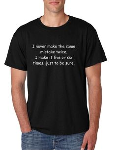 Men's T Shirt Never Make The Same Mistake Twice Funny Tee #funnyshirt #tshirts #humor #mistakes #funnygift