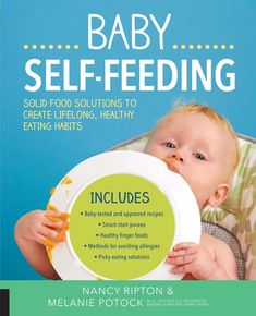 Buy Baby Self-Feeding: Solid Food Solutions to Create Lifelong, Healthy Eating Habits by Melanie Potock, Nancy Ripton and Read this Book on Kobo's Free Apps. Discover Kobo's Vast Collection of Ebooks and Audiobooks Today - Over 4 Million Titles! Baby Self Feeding, Healthy Finger Foods, Thing 1, Nursing Tips, Homemade Baby Foods, Healthy Eating Habits, Baby Learning, Mindful Eating, Baby Led Weaning
