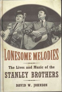 David W. Johnson: LONESOME MELODIES: THE LIVES AND MUSIC OF THE STANLEY BROTHERS (University Press of Mississippi) [] [] [GVT]