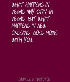 NAILED IT!!! What happens in Vegas may stay in Vegas, but what Quote By Laurell K. Hamilton