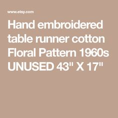 "Hand embroidered table runner cotton Floral Pattern 1960s UNUSED 43"" X 17"""