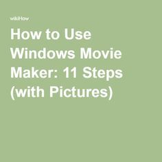 How to Use Windows Movie Maker: 11 Steps (with Pictures)