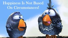 Happiness is not based on circumstances, but on making a conscientious decision to be happy every day you are breathing!