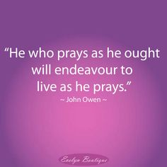 """The pictured quote doesn't mean that we """"sure had better cowgirl up and behave as godly as we pretend to be when we pray"""". No, it means that when we commune with the Father in prayer as we ought, then as He changes our hearts we will as a result increasingly strive to live as we ought in His strength and by His grace. <3  #biblicalwomanhoodwotw #biblicalwomanhood"""
