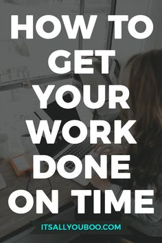 How To Get Work Done On Time // Its All You Boo << #entrepreneur