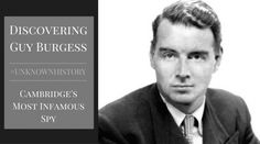 Discovering Guy Burgess: Cambridge's Most Infamous Spy