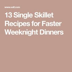 13 Single Skillet Recipes for Faster Weeknight Dinners