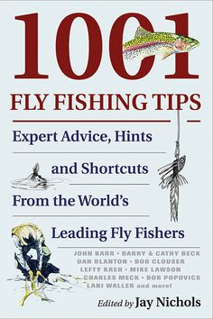 1001 Fly Fishing Tips by Jay Nichols Stackpole Books (distributed in the UK by Quiller). With over of the best and compiled by former managing editor of Fly Fisherman Magazine, this book covers the essentials for to wi