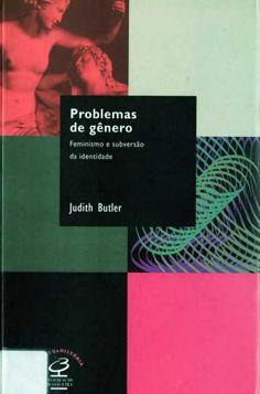 Judith Butler - Problemas de Gênero, Feminismo e Subversão da Identidade…