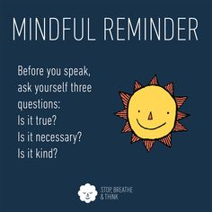 Today before speaking, ask yourself three questions: Is it true? Is it kind? Wisdom Quotes, Me Quotes, Qoutes, Some Words, Deep Thoughts, Life Lessons, Positive Quotes, Quotations, Encouragement