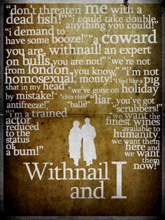 Withnail and I - the most hilariously poetic film ever.