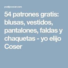 54 patrones gratis: blusas, vestidos, pantalones, faldas y chaquetas - yo elijo Coser