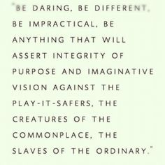 absolutely! be daring, be different, be impractical ...