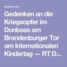 Gedenken an die Kriegsopfer im Donbass am Brandenburger Tor am Internationalen Kindertag — RT Deutsch