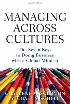 Managing Across Cultures: The Seven Keys to Doing Business with a Global Mindset by Charlene Solomon, http://amzn.to/M6owfs