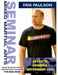 Erik Paulson Will be at the school in Woodstock Georgia for a mixed martial arts and submission wrestling seminar on May 11, 2013. Spots are going quickly so call the school now to hold your place on the mat. 770-926-3030