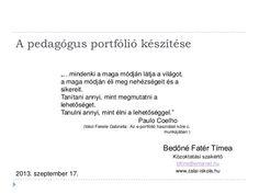 """A pedagógus portfólió készítése Bedőné Fatér Tímea Közoktatási szakértő bftimi@enternet.hu www.zalai-iskola.hu """"…mindenki ..."""