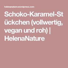 Schoko-Karamel-Stückchen (vollwertig, vegan und roh) | HelenaNature
