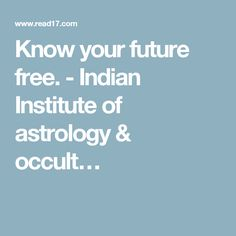 Know your future free. - Indian Institute of astrology & occult…