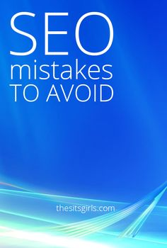 Search Engine Optimization Mistakes to Avoid | Watching out for these 7 mistakes will help you have better SEO in every blog post you publish.