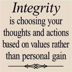 Integrity-some people know nothing about this, no matter how hard they try to convince other people! Can't fool me!
