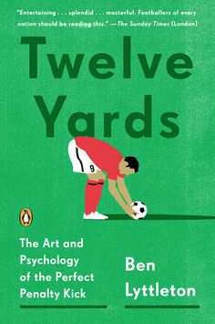 TWELVE YARDS by Ben Lyttleton -- An all-encompassing look at the penalty kick, soccer's all-or-nothing play—its legendary moments and the secrets to its success. Nonfiction, Books Online, Penalty Kick, Penguin Books, Goalkeeper, World Of Sports, Yards, Music Games, Psychology