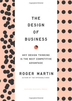 Bestseller Books Online The Design of Business: Why Design Thinking is the Next Competitive Advantage Roger L. Martin $17.79  - http://www.ebooknetworking.net/books_detail-1422177807.html