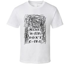 Messy Hair Don't Care Love Myself Lazy Relax Funny Fan T Shirt Messy Hairstyles, Don't Care, Funny Tshirts, Lazy, Relax, My Love, Mens Tops, T Shirt, Supreme T Shirt