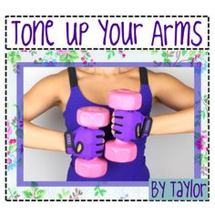 Tone Up Your Arms by tippers-of-polyvore on Polyvore featuring art