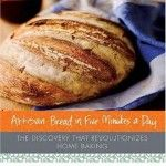 Artisan Bread In Five Minutes A Day - Haven't bought bread in more than 3 weeks.  I like to replace 1 cup of the all-purpose flour with 1/2 cup whole wheat flour and 1/2 cup rye flour, a recipe for the peasant bread also in the book.