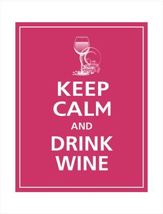 Keep Calm And Drink Wine!