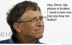 Hey Steve My Phone Is Broken Can You Buy Me Nokia?