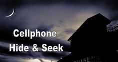 Cell or Mobile Phone Hide and Seek: You know many hide and seek games from when you were small. It's time to play a more grown-up fun version of this popular game in the DARK. Teens will love this!