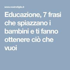 Educazione, 7 frasi che spiazzano i bambini e ti fanno ottenere ciò che vuoi Love Problems, Montessori Baby, Kids Education, Best Self, Parenting Advice, Chemistry, Psychology, Children, Studio