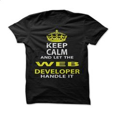 Keep Calm & Let The Web Developer Handle It - #long tee #sweater dress outfit. SIMILAR ITEMS => https://www.sunfrog.com/Funny/Keep-Calm-Let-The-Web-Developer-Handle-It.html?68278