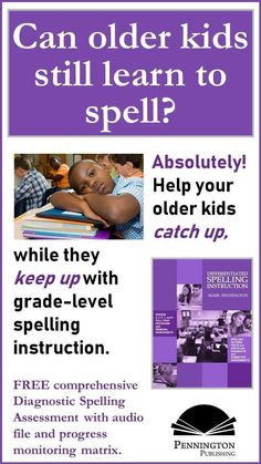 Yes, upper elementary, middle, and high school kids... even adults can still learn to spell. Check out the article and download the FREE Diagnostic Spelling Assessment with audio file and progress monitoring matrix, courtesy of Pennington Publishing.