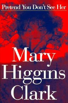 Pretend You Don't See Her by Mary Higgins Clark (July 2014).