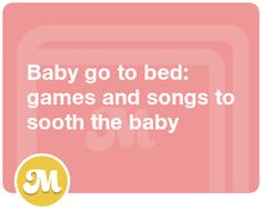 Baby go to bed- games and songs to sooth the baby